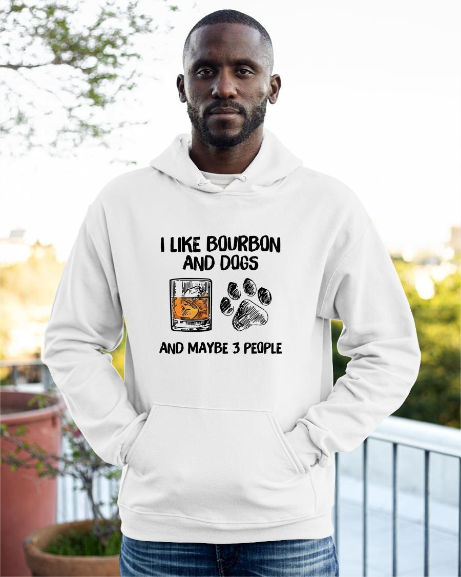 I Like Bourbon And Dogs And Maybe 3 People Hoodie