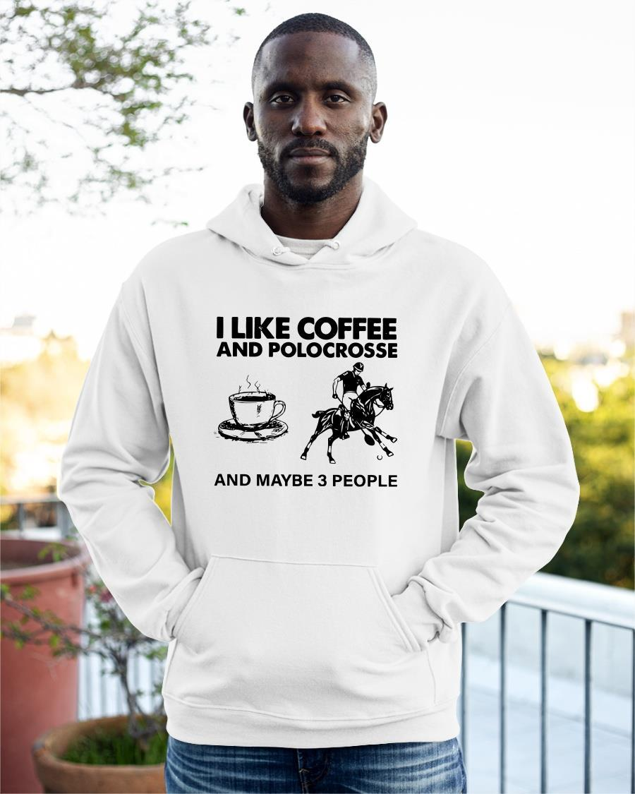 I Like Coffee And Polocrosse And Maybe 3 People Hoodie