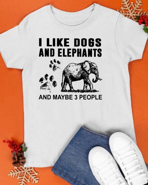 I Like Dogs And Elephants And Maybe 3 People Shirt