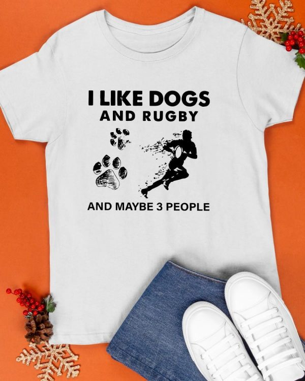 I Like Dogs And Rugby And Maybe 3 People Shirt
