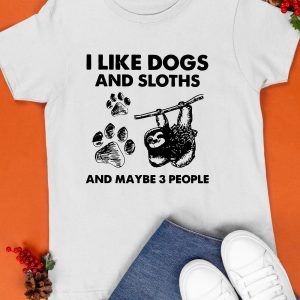 I Like Dogs And Sloth And Maybe 3 People Shirt