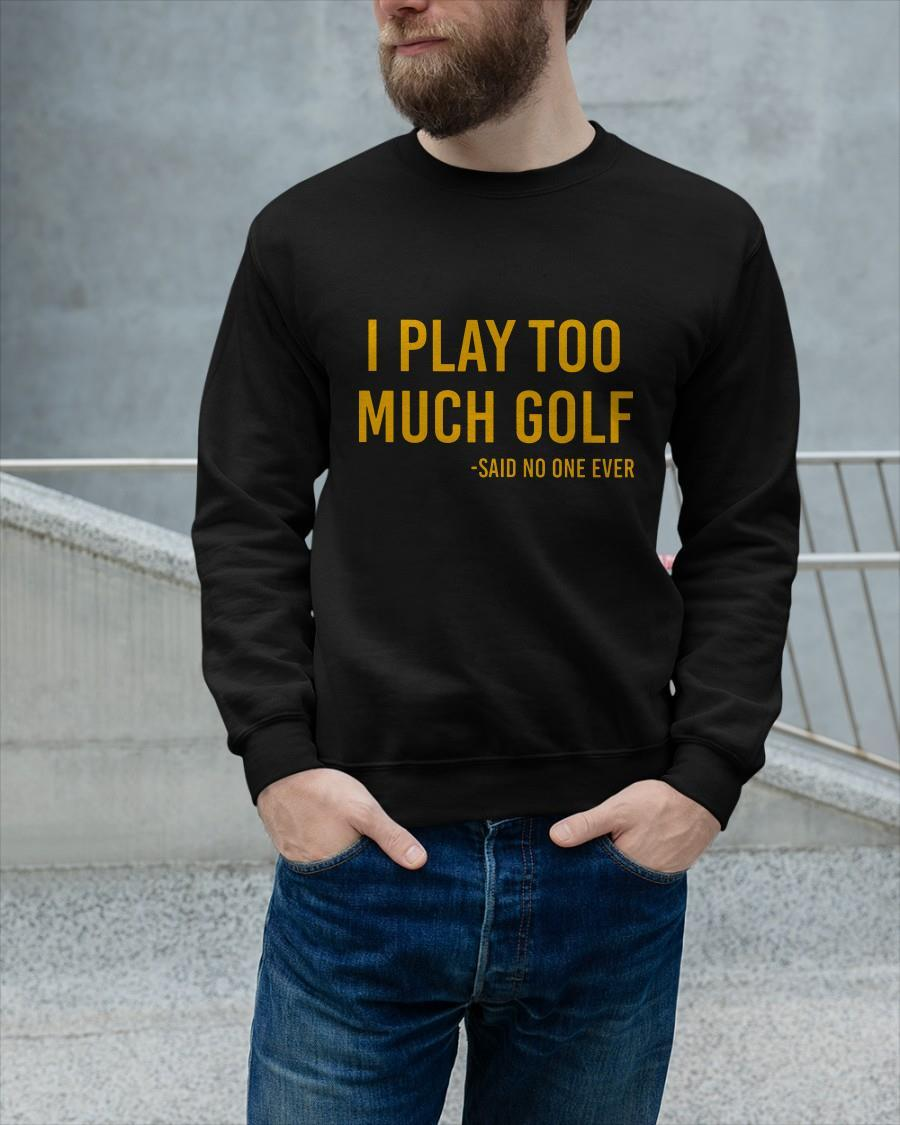 I Play Too Much Golf Said No One Ever Tank Top