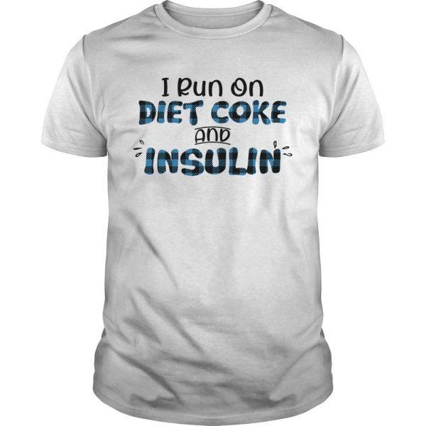 I Run On Diet Coke And Insulin Shirt