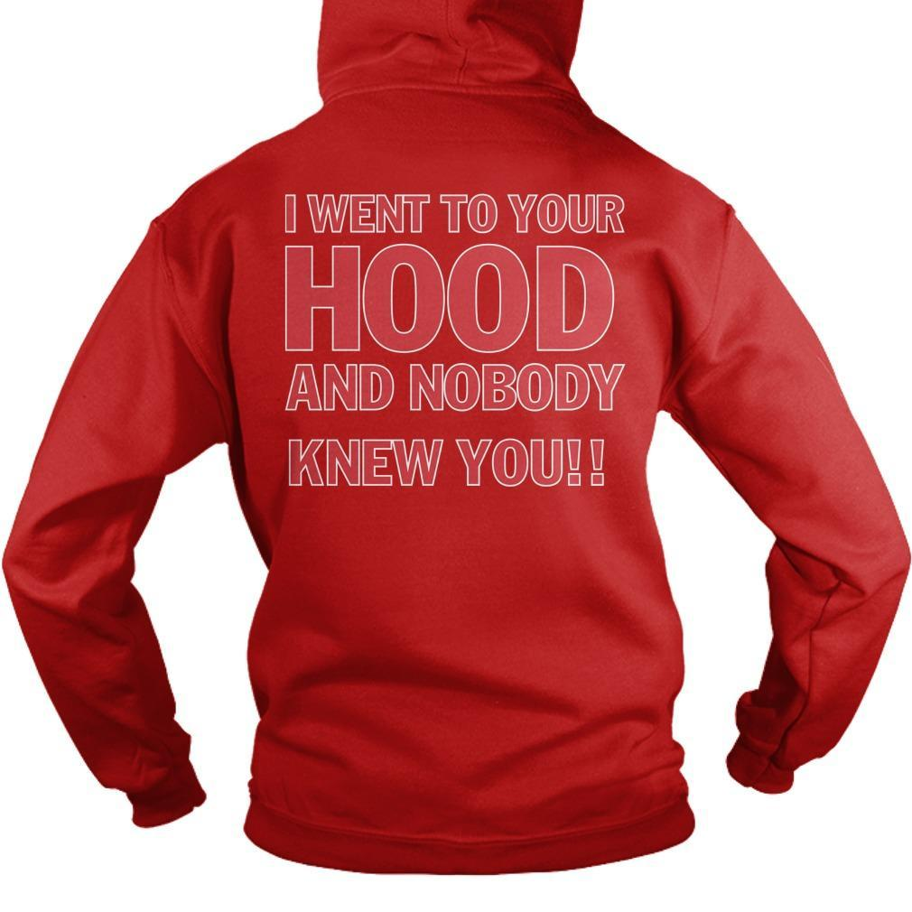 I Went To Your Hood And Nobody Knew You Hoodie