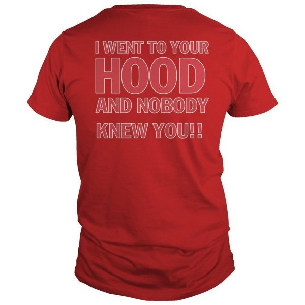 I Went To Your Hood And Nobody Knew You Shirt