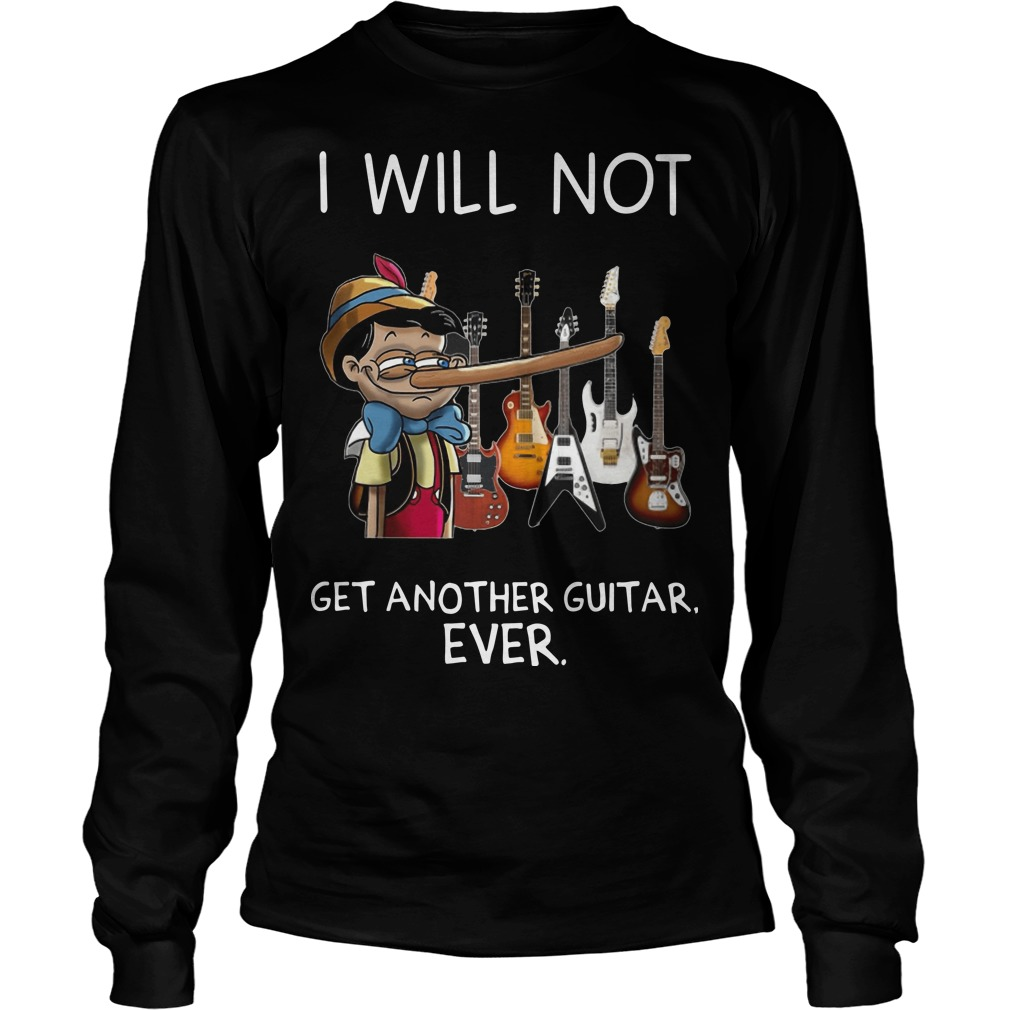 I Will Not Get Another Guitar Ever Longsleeve