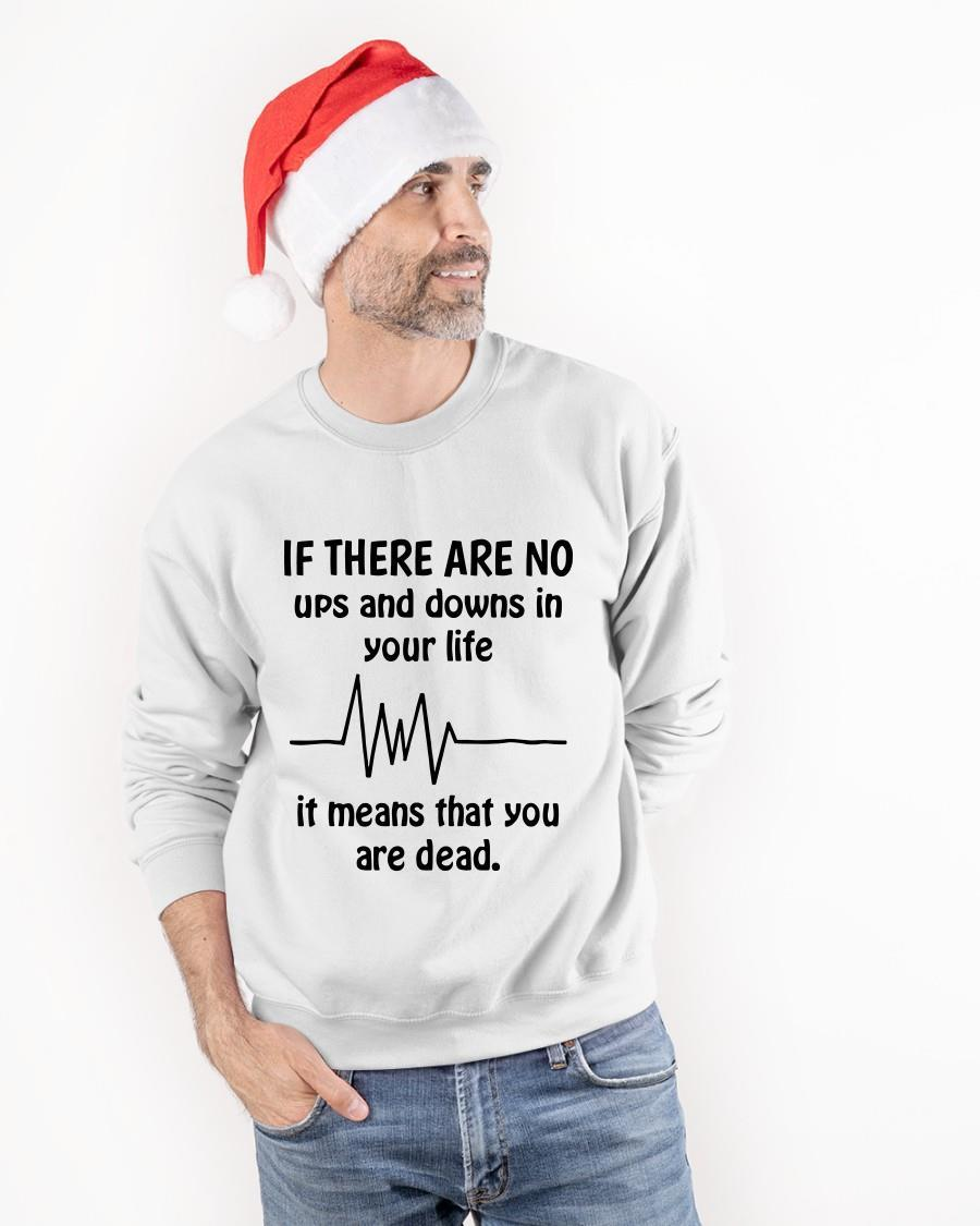 If There Are No Ups And Downs In Your Life It Means That You Are Dead Longsleeve