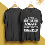 If You Don't Like Me Idgaf I Don't Live To Please You Shirt