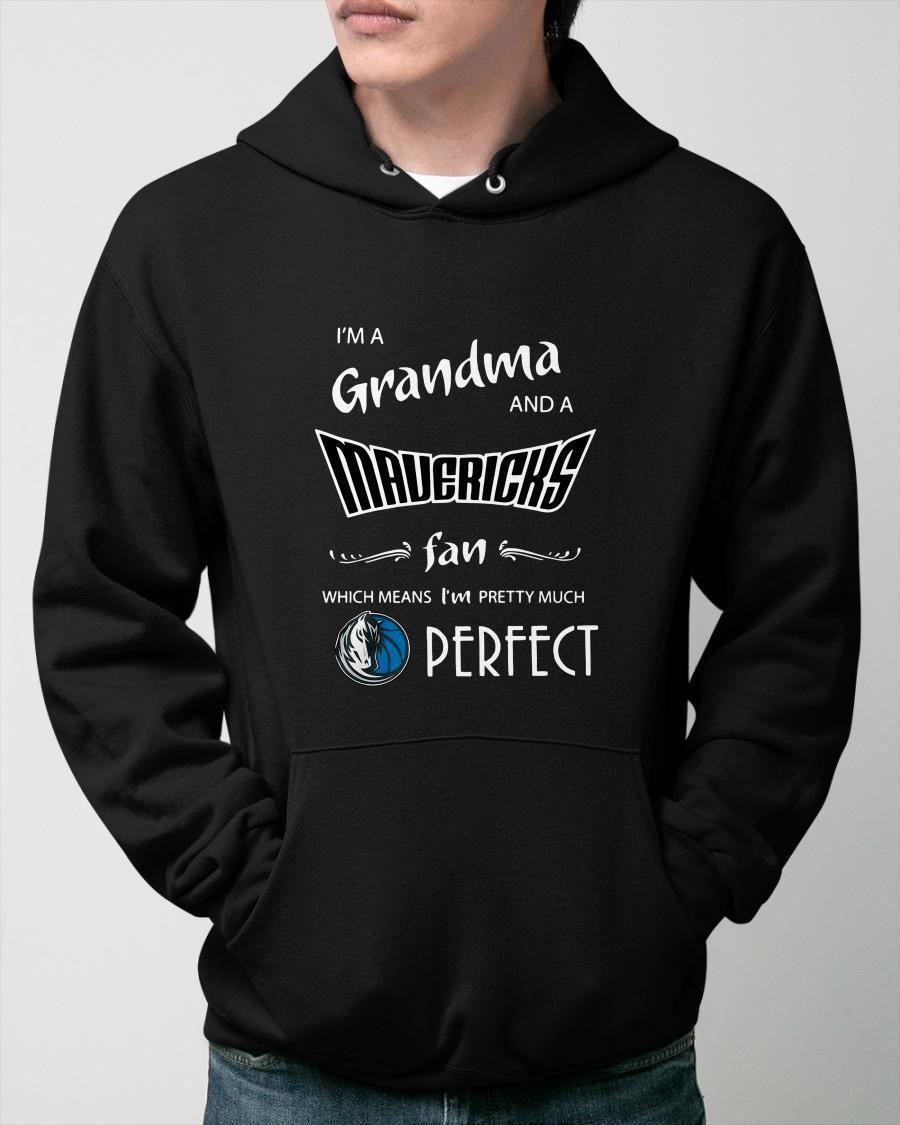 I'm A Grandma And A Mavericks Fan Which Means I'm Pretty Much Perfect Hoodie