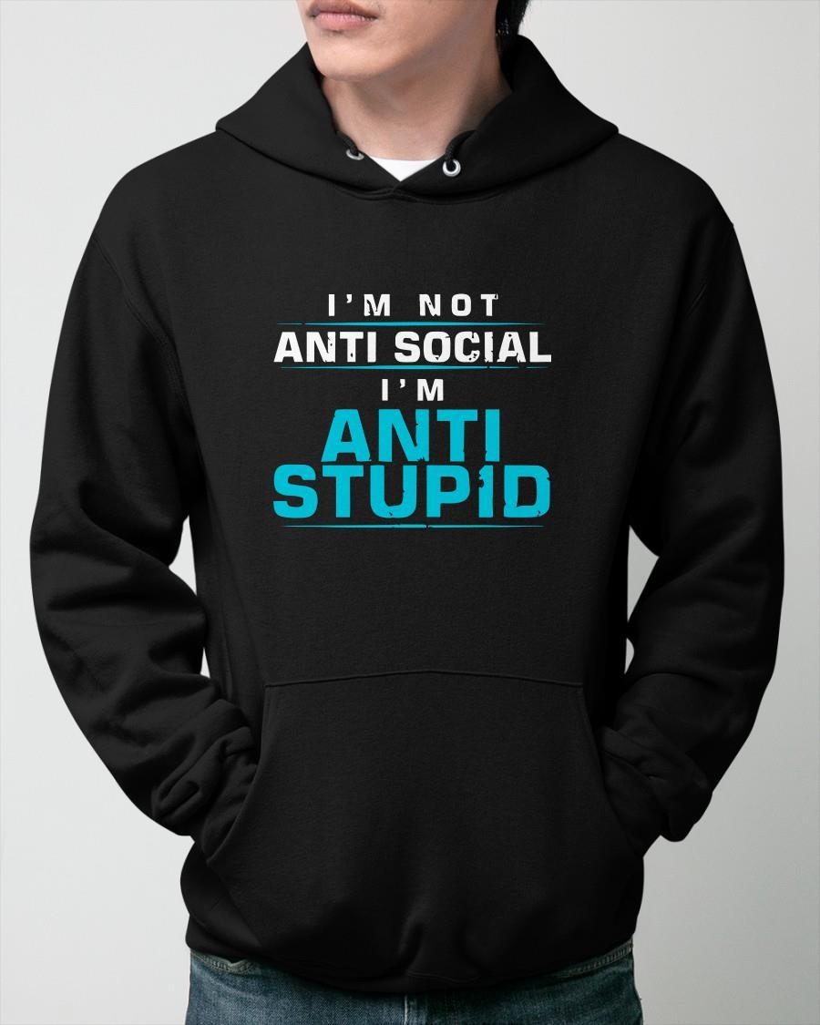 I'm Not Anti Social I'm Anti Stupid Hoodie