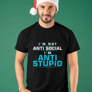 I'm Not Anti Social I'm Anti Stupid Shirt