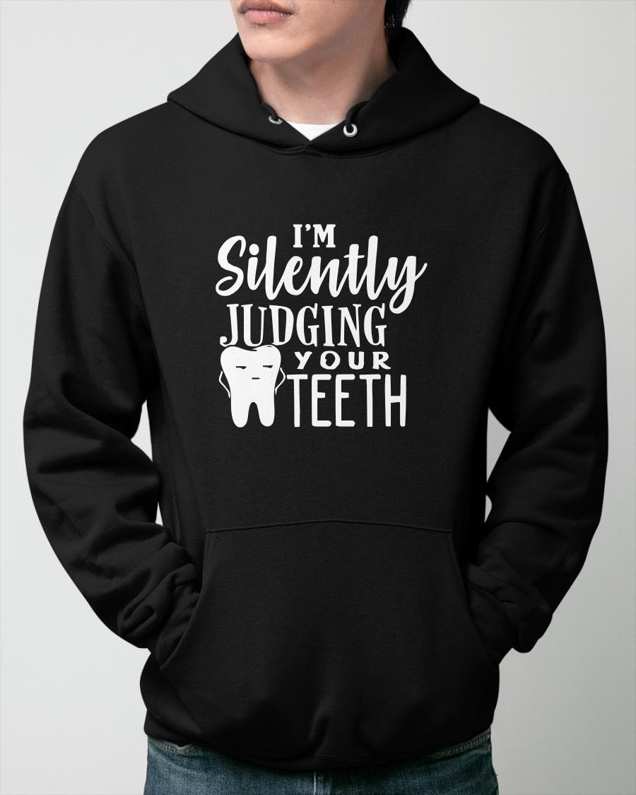 I'm Silently Judging Your Teeth Hoodie