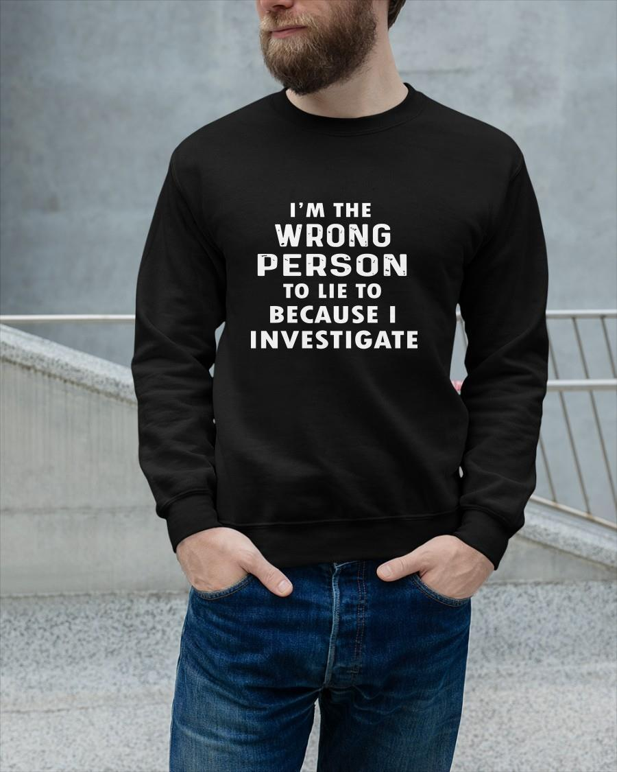 I'm The Wrong Person To Lie To Because I Investigate Sweater