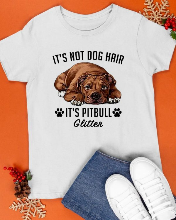 It's Not Dog Hair It's Pitbull Glitter Shirt
