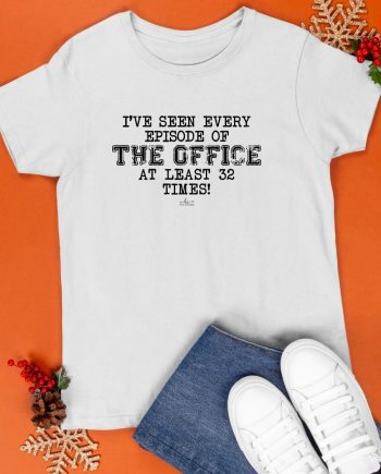 I've Seen Every Episode Of The Office At Least 32 Times Shirt