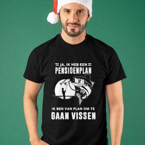 Ja Ik Heb Een Pensioenplan Ik Ben Van Plan Om Te Gaan Vissen Shirt