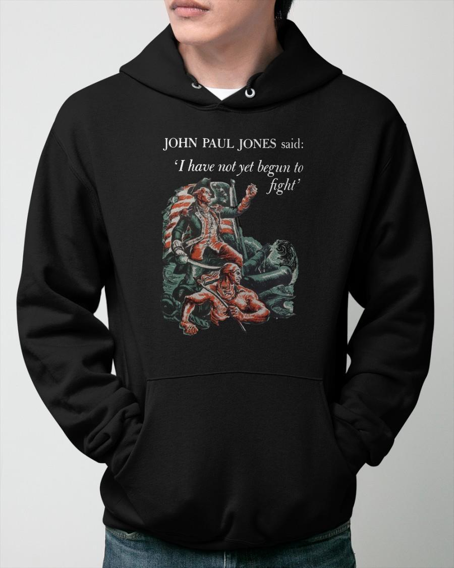 John Paul Jones Said I Have Not Yet Begun To Fight Hoodie