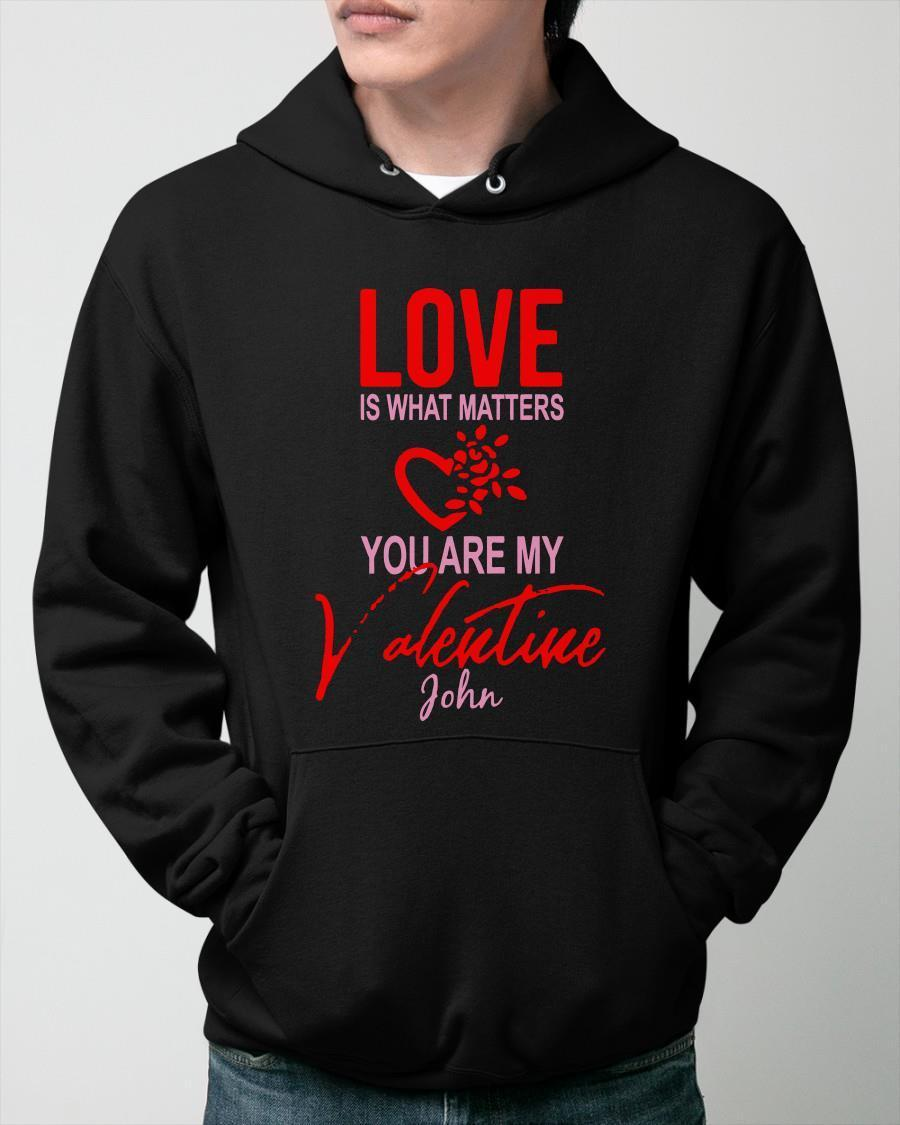 Love Is What Matters You Are My Valentine John Hoodie