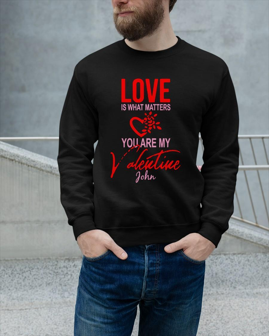 Love Is What Matters You Are My Valentine John Sweater