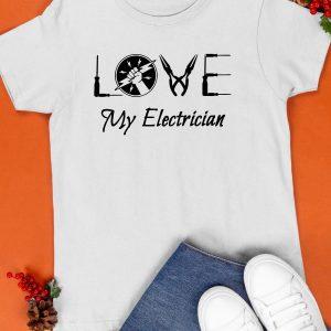 Love My Electrician Shirt