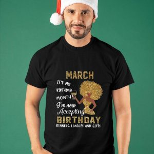 March It's My Birthday Month I'm Now Accepting Birthday Dinners Shirt