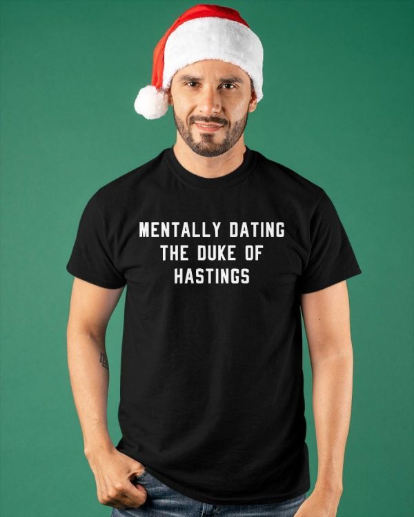 Mentally Dating The Duke Of Hastings Shirt
