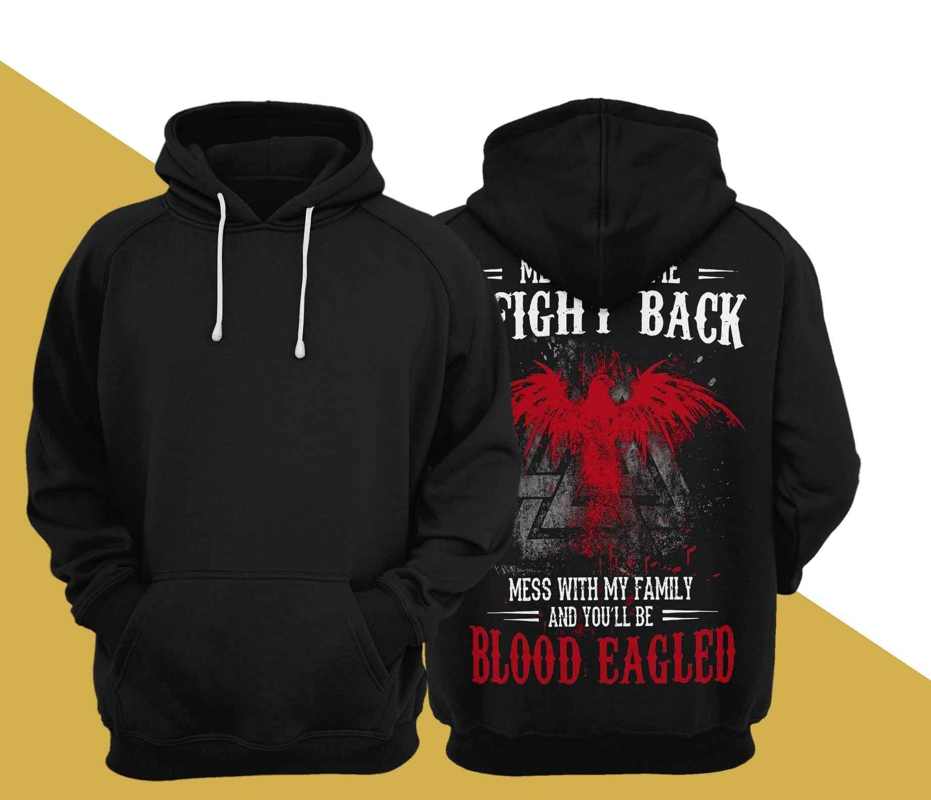 Mess With Me I Fight Back Mess With My Family And You'll Be Blood Eagled Hoodie