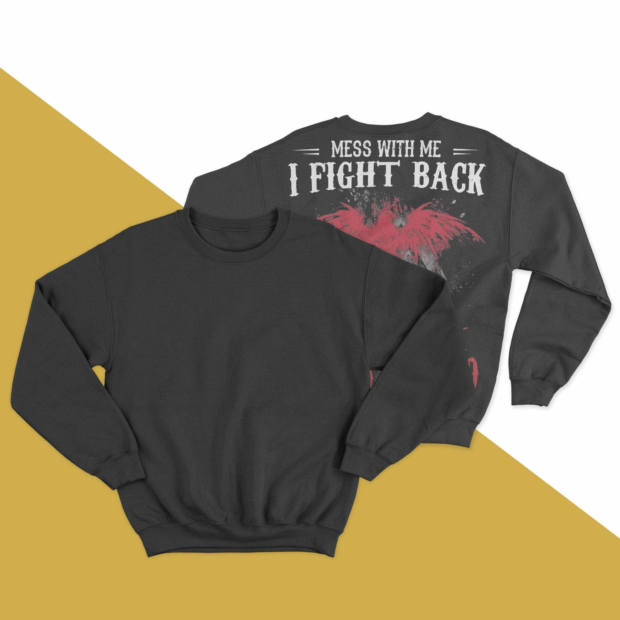 Mess With Me I Fight Back Mess With My Family And You'll Be Blood Eagled Sweater