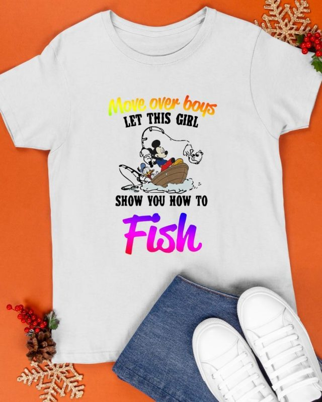 Mickey And Minnie Move Over Boys Let This Girl Show You How To Fish Shirt