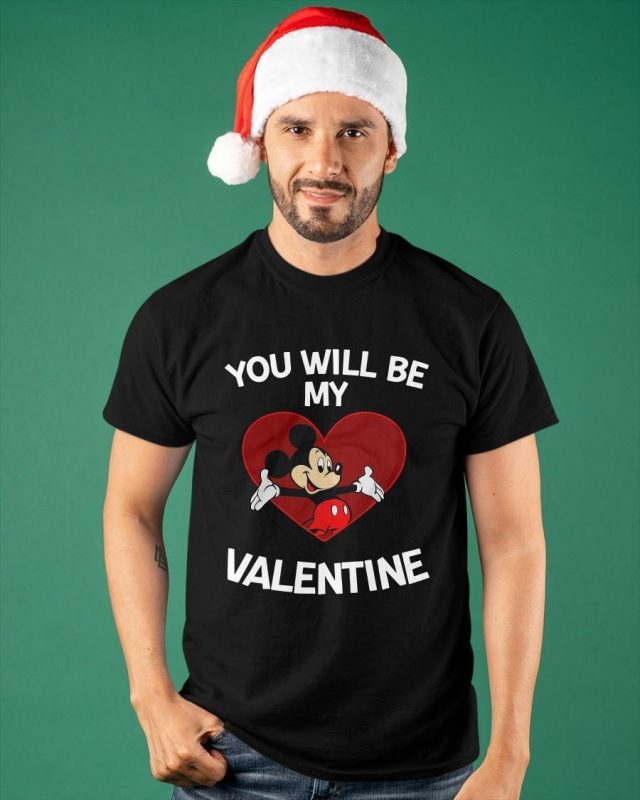 Mickey Mouse Heart You Will Be My Valentine Shirt