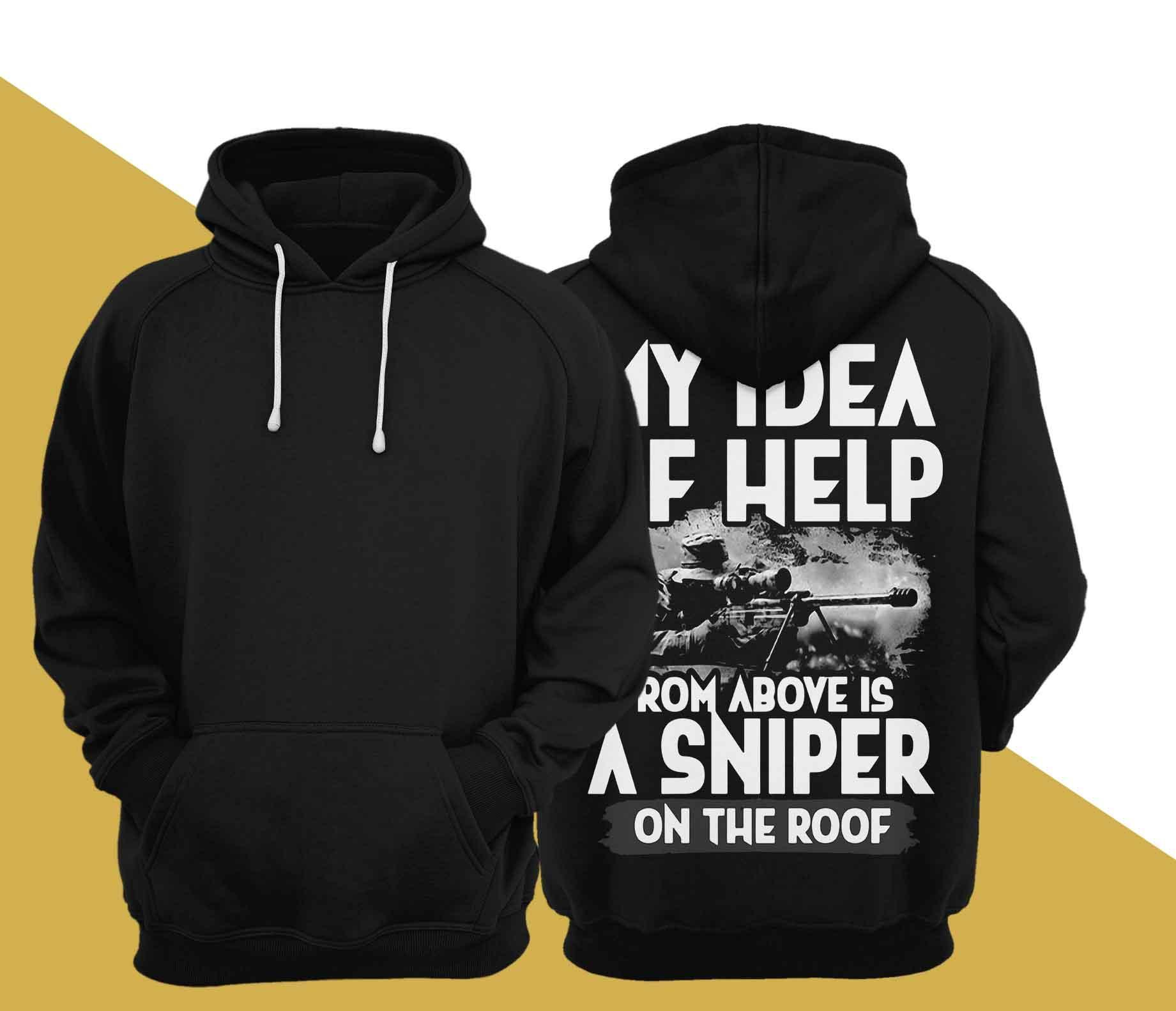 My Idea Of Help From Above Is A Sniper On The Roof Hoodie