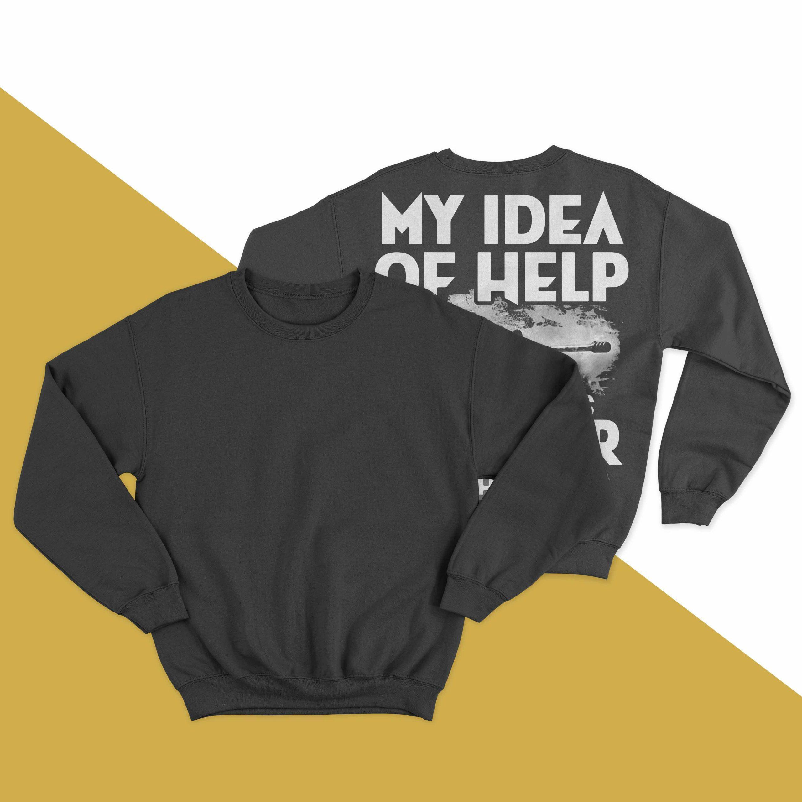 My Idea Of Help From Above Is A Sniper On The Roof Sweater