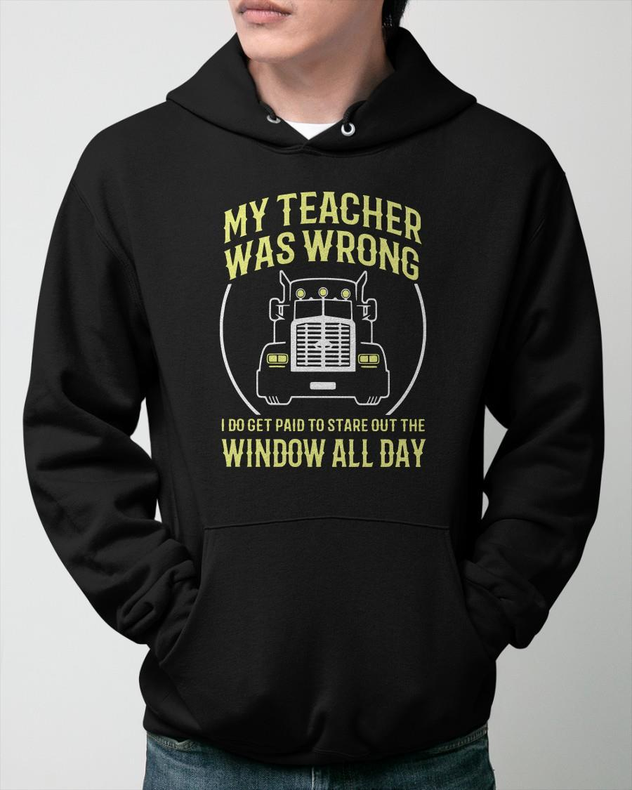 My Teacher Was Wrong I Do Get Paid To Stare Out The Window Hoodie