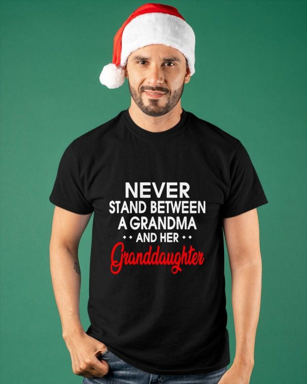 Never Stand Between A Grandma And Her Granddaughter Shirt