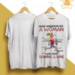 Never Underestimate A Woman Who Loves Runnings And Wine Shirt