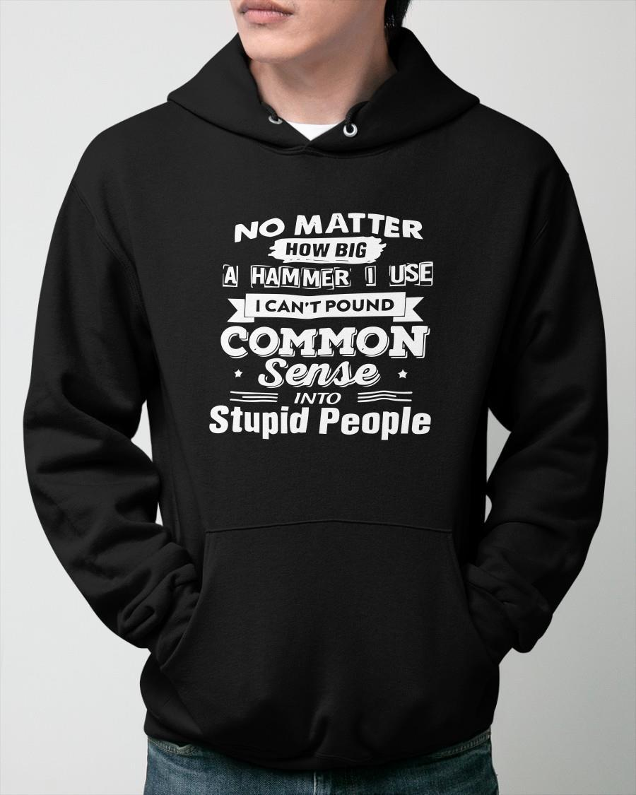 No Matter How Big A Hammer I Use I Can't Pound Common Sense Hoodie
