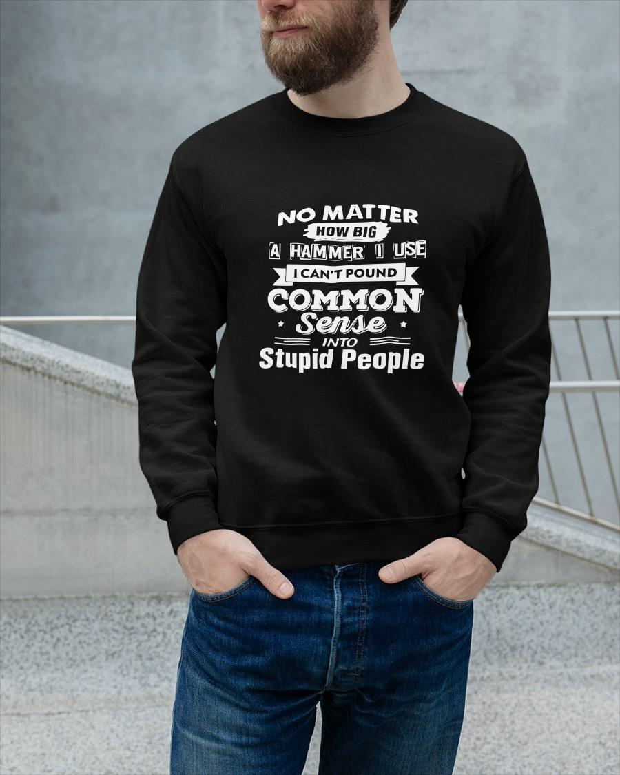 No Matter How Big A Hammer I Use I Can't Pound Common Sense Longsleeve