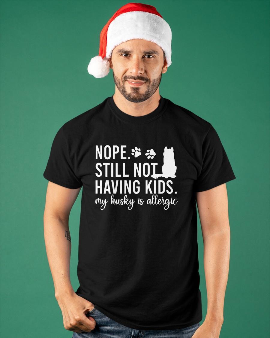 Nope Still Not Having Kids My Husky Is Allergic Shirt