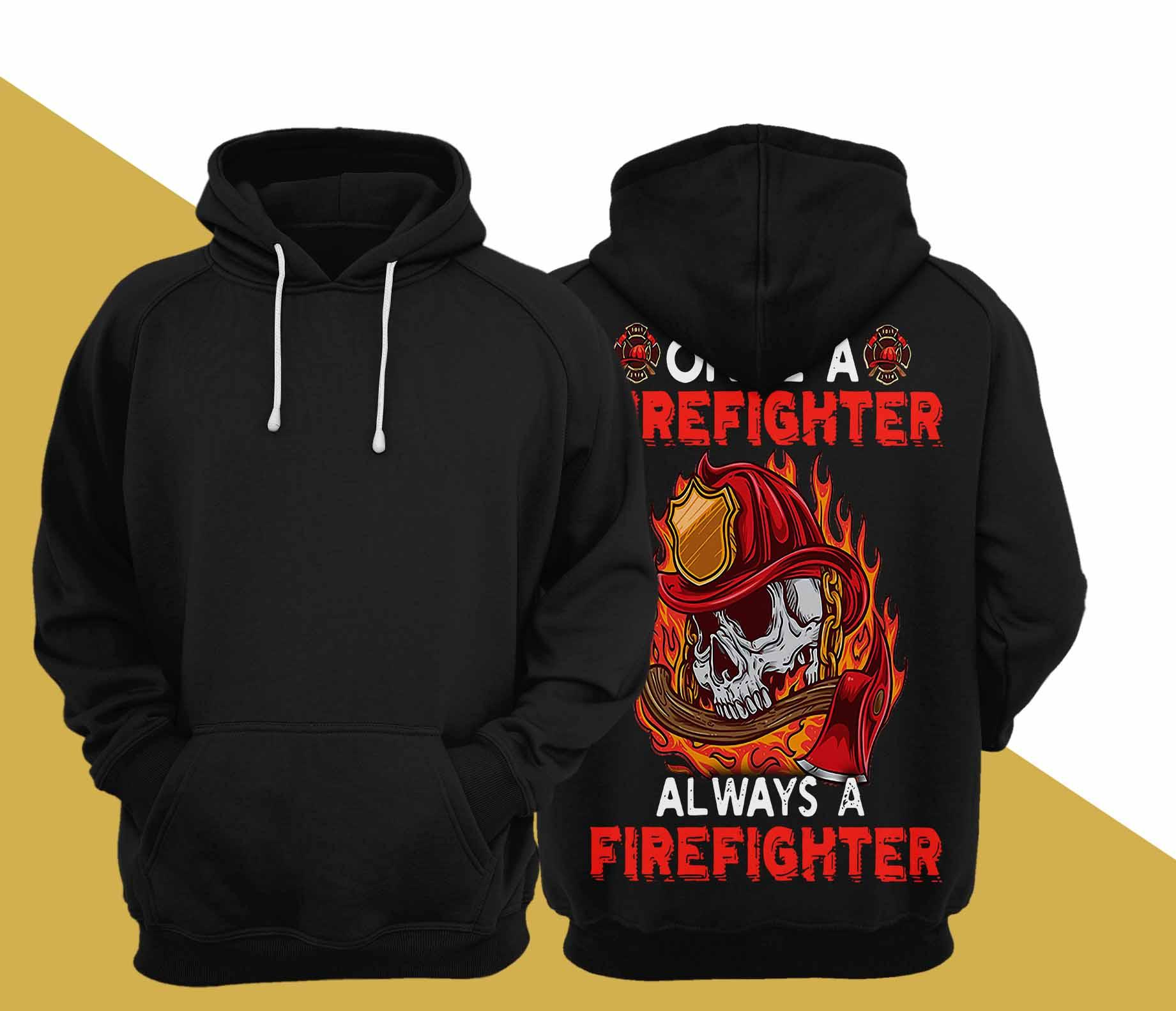 Once A Firefighter Always A Firefighter Hoodie