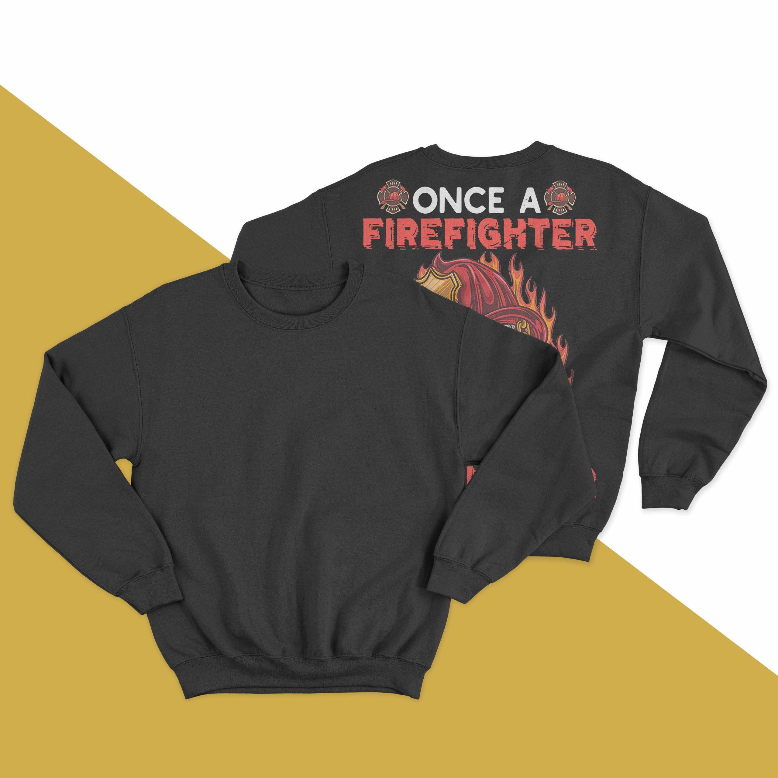 Once A Firefighter Always A Firefighter Sweater