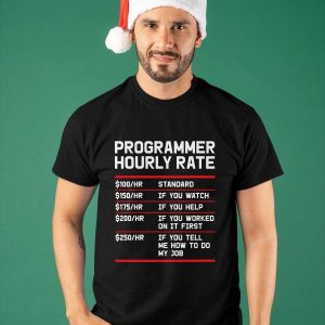 Programmer Hourly Rate 100 Standard 150 If You Watch Shirt