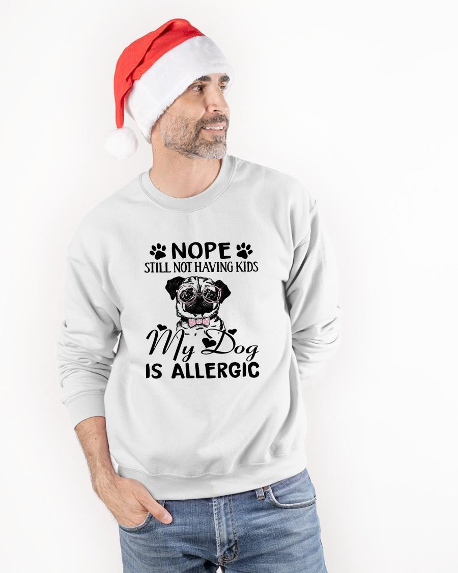 Pug Nope Still Not Having Kids My Dog Is Allergic Sweater
