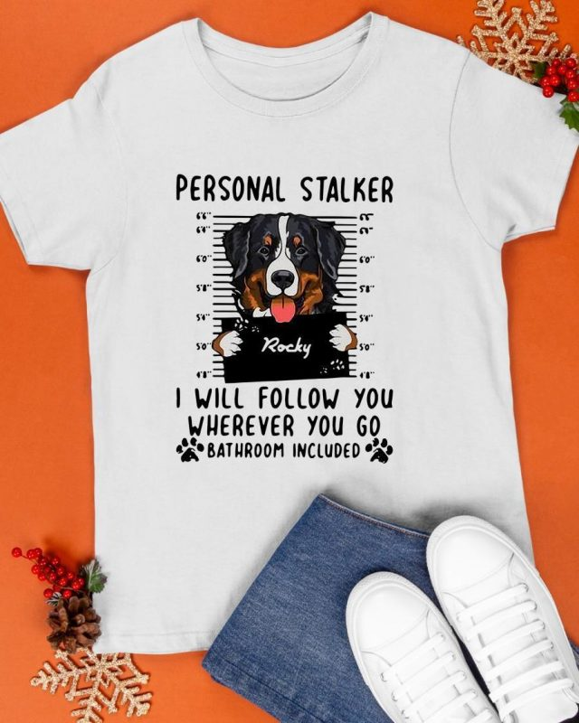 Rocky Dog Personal Stalker I Will Follow You Where You Go Shirt