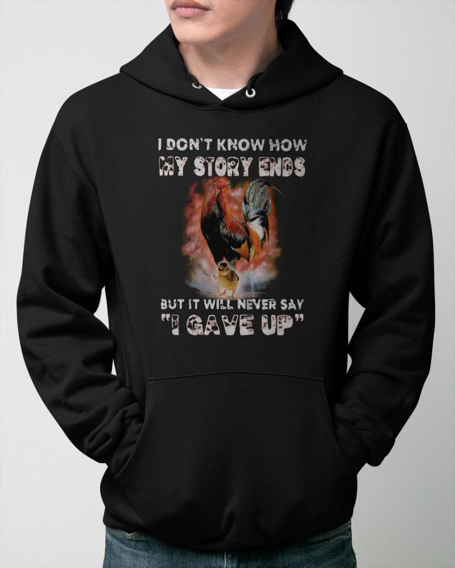 Rooster I Don't Know How My Story Ends But It Will Never Say I Gave Up Hoodie