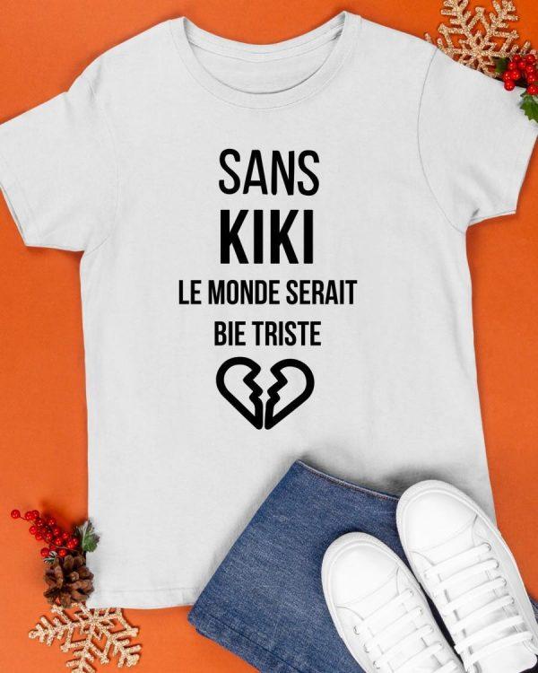 Sans Kiki Le Monde Serait Bien Triste Shirt