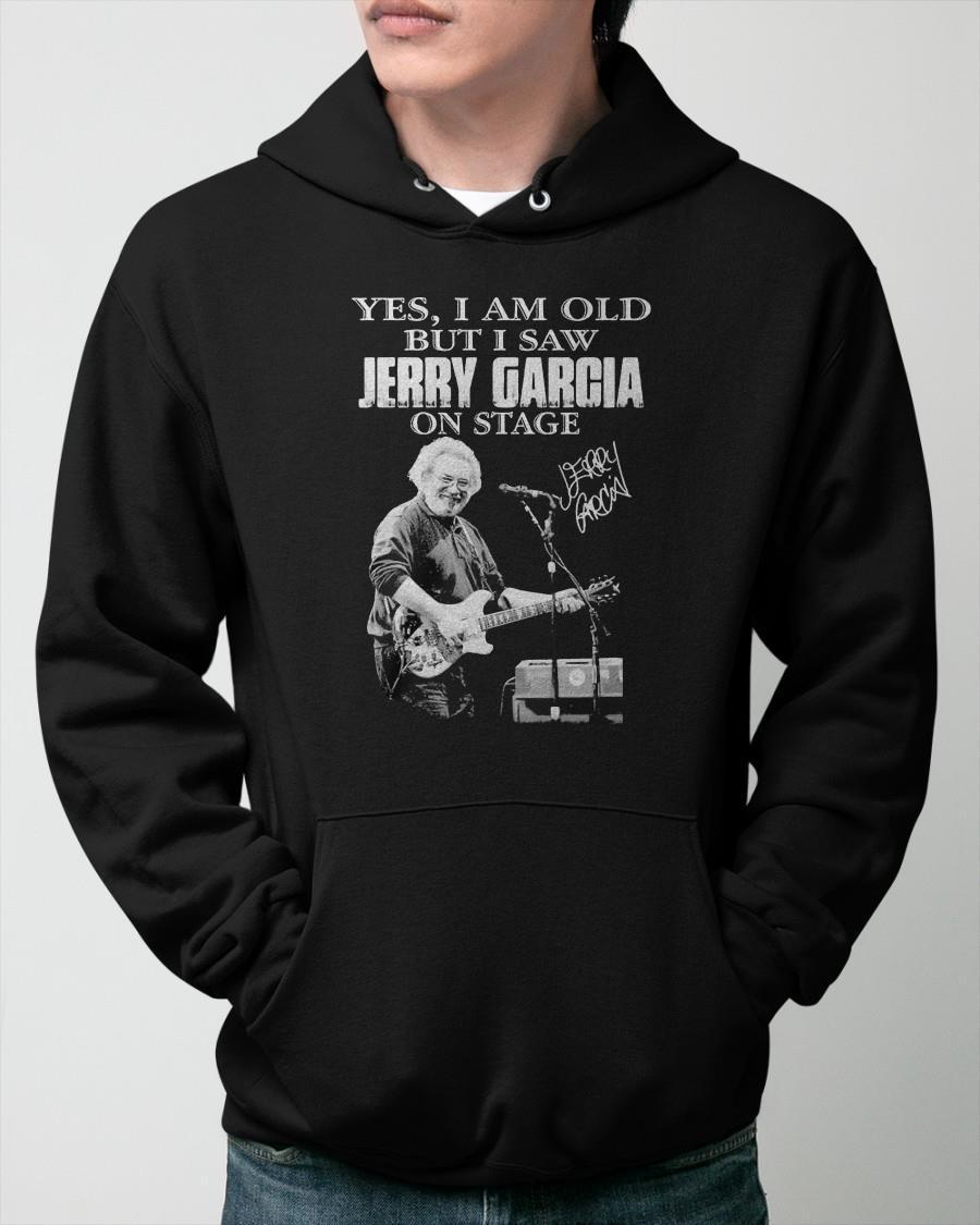 Signature Yes I Am Old But I Saw Jerry Garcia On Stage Hoodie