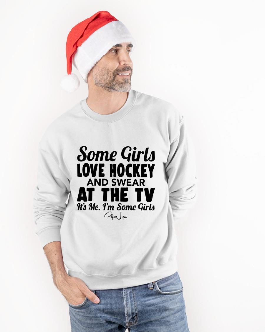 Some Girls Love Hockey And Swear At The Tv It's Me I'm Some Girls Longsleeve
