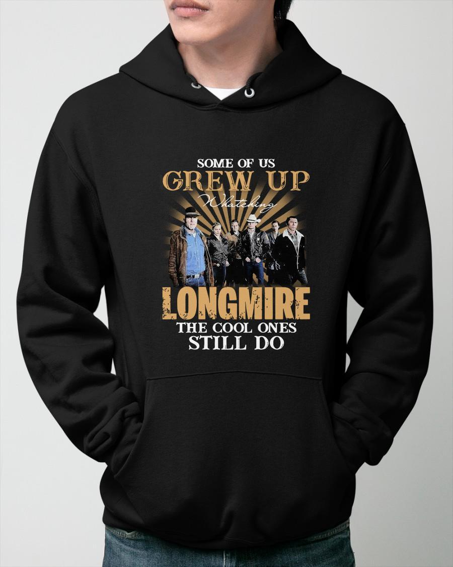 Some Of Us Grew Up Watching Longmire The Cool Ones Still Do Hoodie