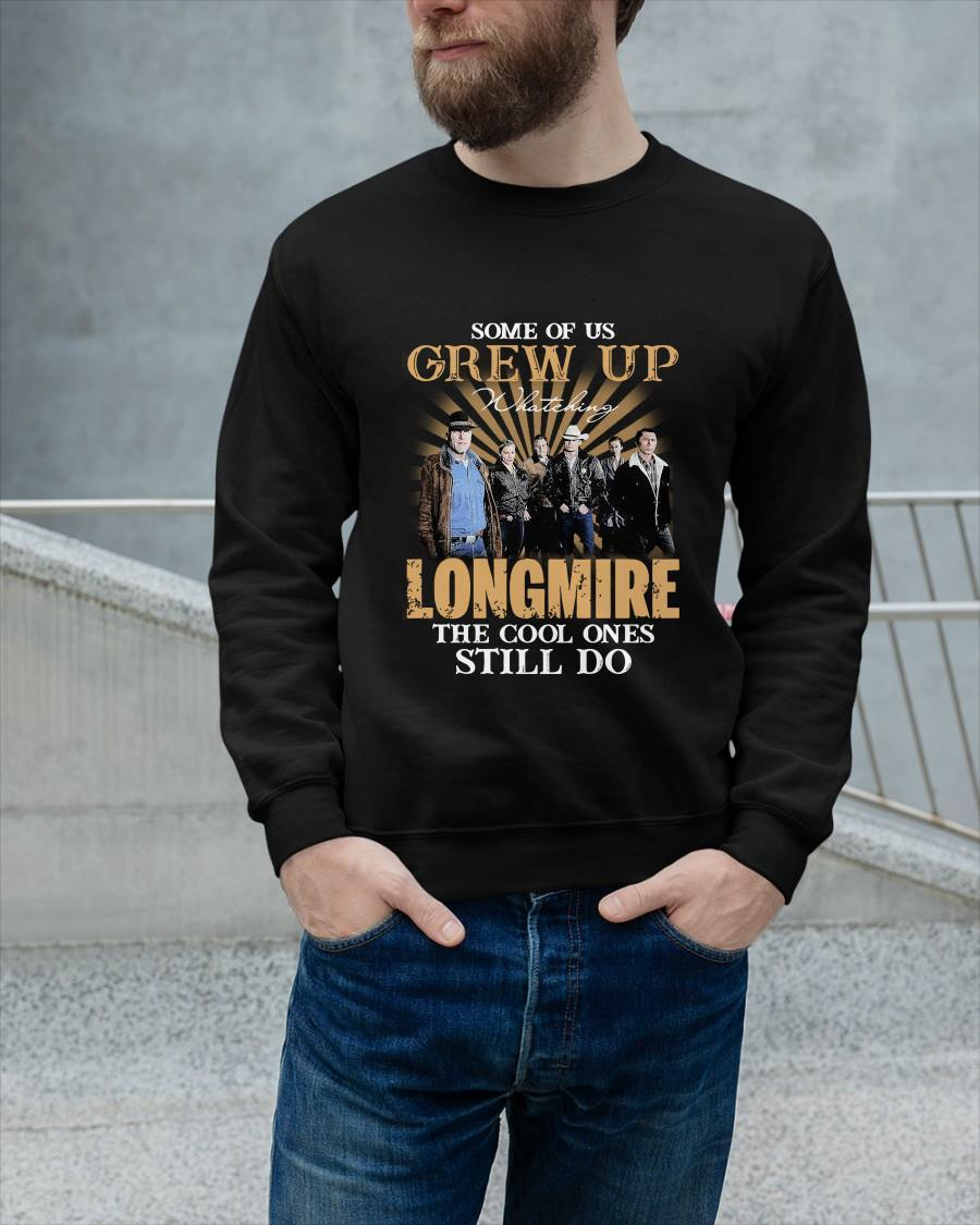 Some Of Us Grew Up Watching Longmire The Cool Ones Still Do Longsleeve