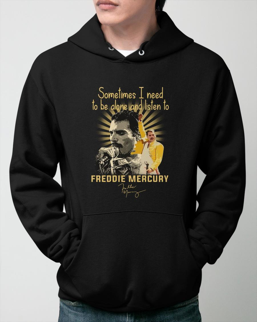 Sometimes I Need To Be Alone And Listen To Freddie Mercury Hoodie